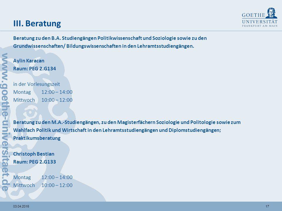 1703.04.2015 III. Beratung Beratung zu den B.A. Studiengängen Politikwissenschaft und Soziologie sowie zu den Grundwissenschaften/ Bildungswissenschaf