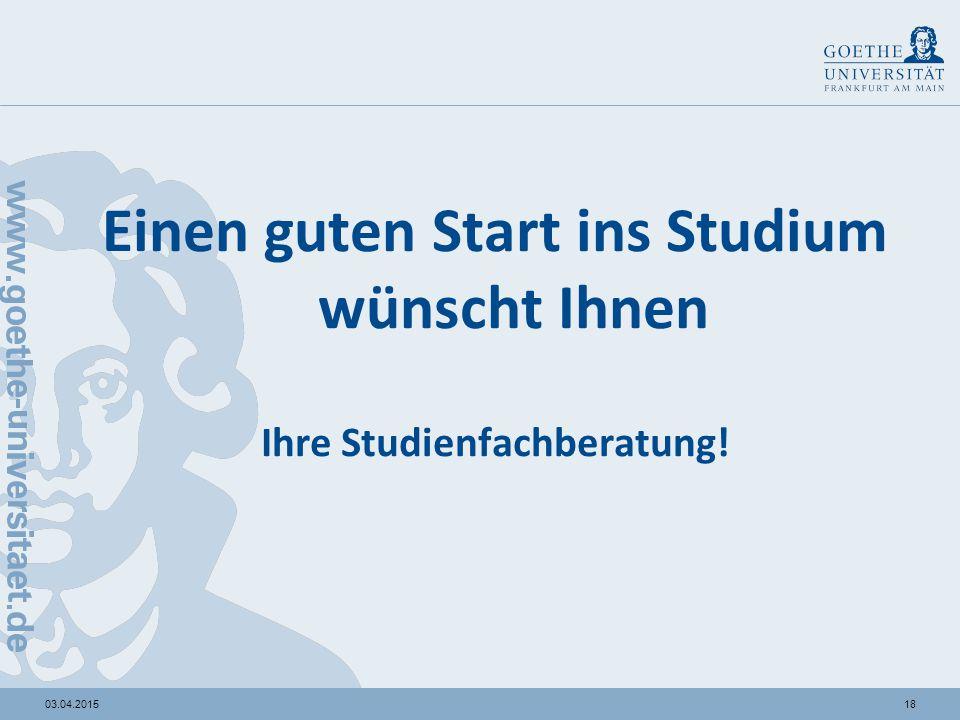 1803.04.2015 Einen guten Start ins Studium wünscht Ihnen Ihre Studienfachberatung!