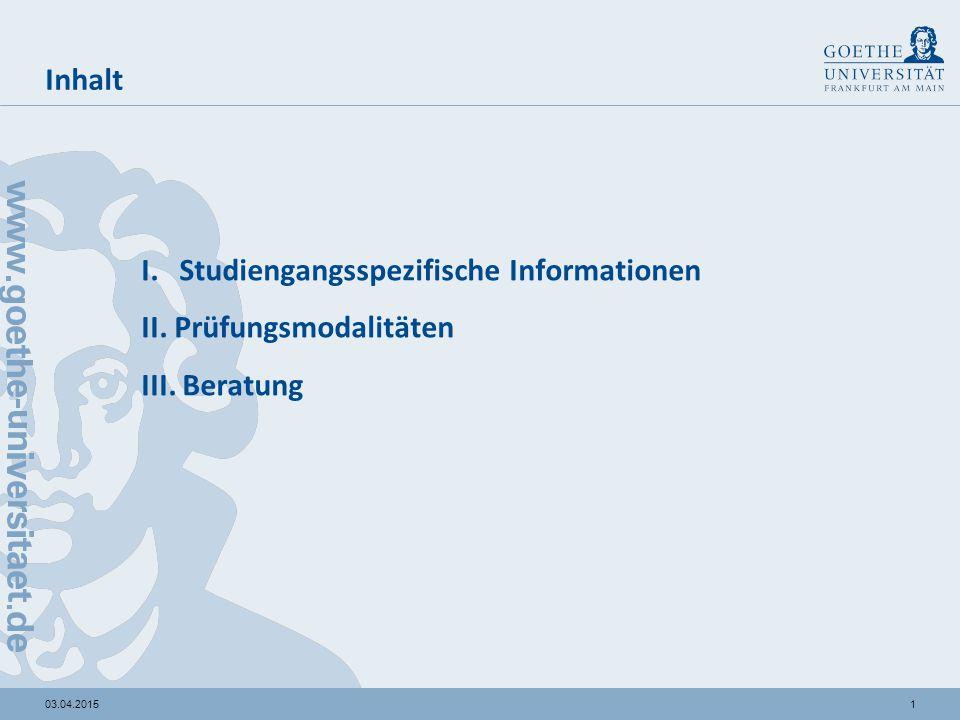 103.04.2015 Inhalt I. Studiengangsspezifische Informationen II. Prüfungsmodalitäten III. Beratung