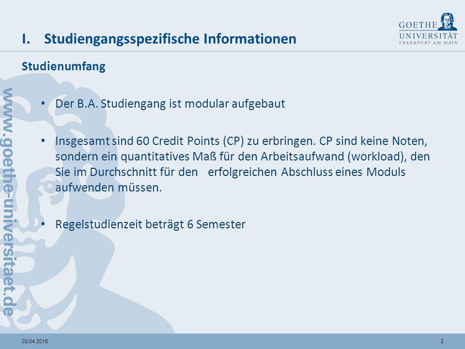 203.04.2015 I. Studiengangsspezifische Informationen Studienumfang Der B.A. Studiengang ist modular aufgebaut Insgesamt sind 60 Credit Points (CP) zu