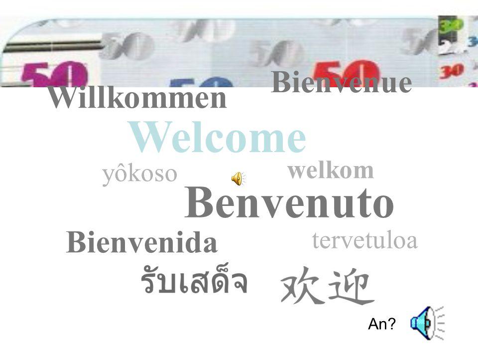 Welcome Bienvenue Willkommen Benvenuto Bienvenida yôkoso tervetuloa welkom An?