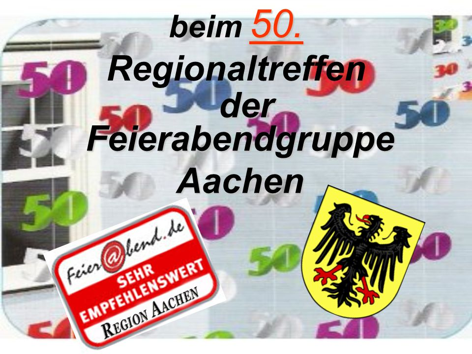 50. beim 50. Regionaltreffen Feierabendgruppe Aachen der