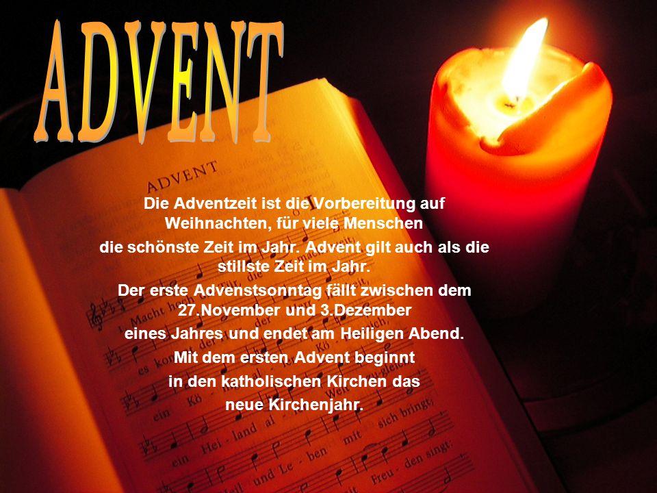 Die Adventzeit ist die Vorbereitung auf Weihnachten, für viele Menschen die schönste Zeit im Jahr. Advent gilt auch als die stillste Zeit im Jahr. Der
