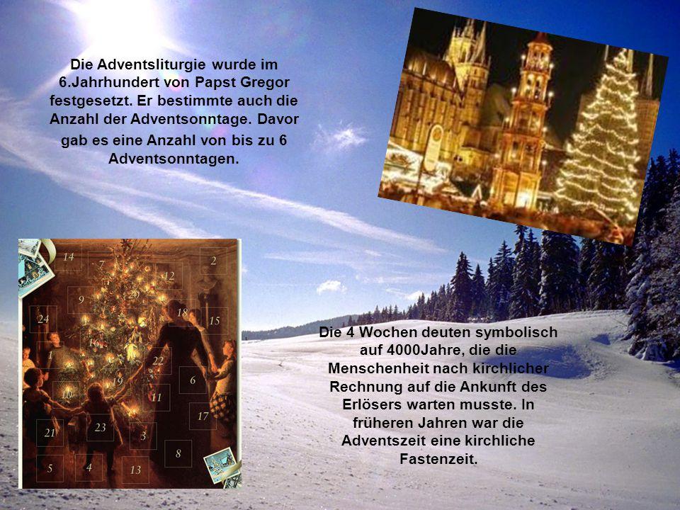 Die Adventsliturgie wurde im 6.Jahrhundert von Papst Gregor festgesetzt. Er bestimmte auch die Anzahl der Adventsonntage. Davor gab es eine Anzahl von