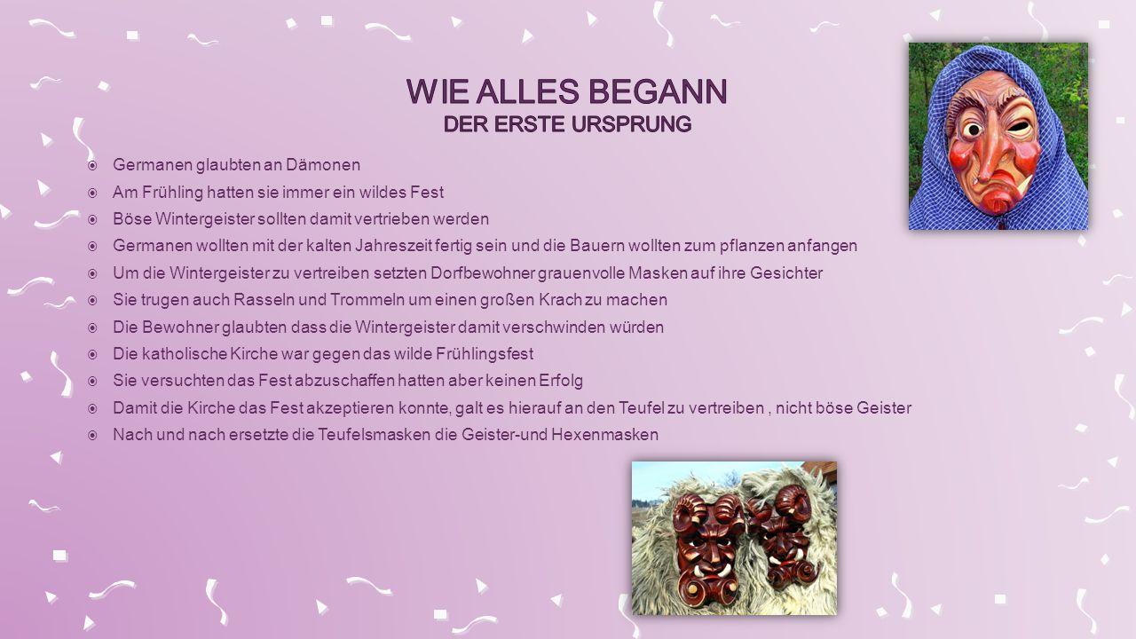  Germanen glaubten an Dämonen  Am Frühling hatten sie immer ein wildes Fest  Böse Wintergeister sollten damit vertrieben werden  Germanen wollten