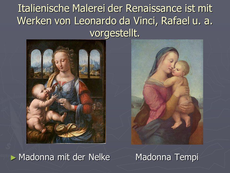 Italienische Malerei der Renaissance ist mit Werken von Leonardo da Vinci, Rafael u. a. vorgestellt. ► Madonna mit der Nelke Madonna Tempi