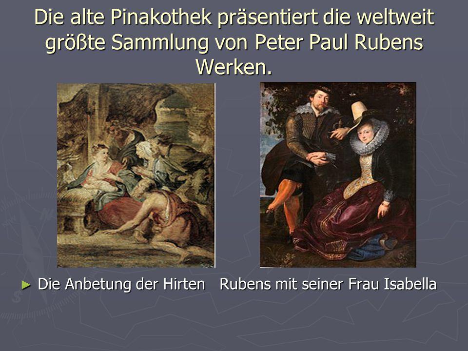 Die alte Pinakothek präsentiert die weltweit größte Sammlung von Peter Paul Rubens Werken. ► Die Anbetung der Hirten Rubens mit seiner Frau Isabella