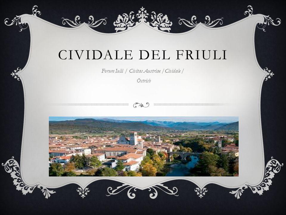 CIVIDALE DEL FRIULI Forum Iulii / Civitas Austriae /Cividale / Östrich