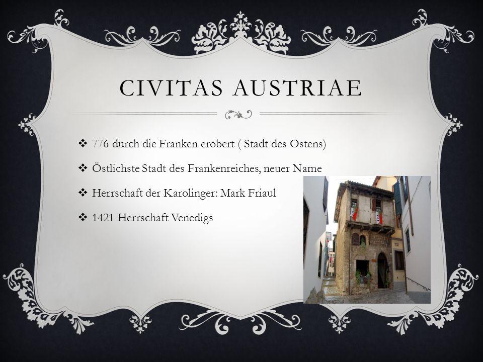 CIVITAS AUSTRIAE  776 durch die Franken erobert ( Stadt des Ostens)  Östlichste Stadt des Frankenreiches, neuer Name  Herrschaft der Karolinger: Ma