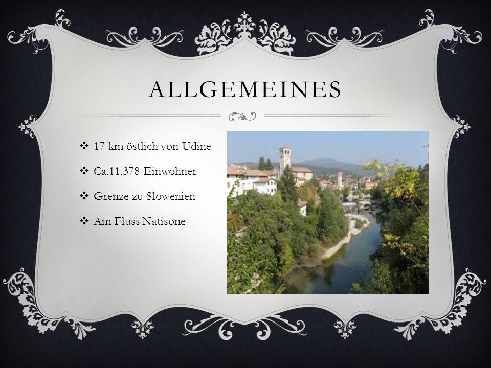 ALLGEMEINES  17 km östlich von Udine  Ca.11.378 Einwohner  Grenze zu Slowenien  Am Fluss Natisone