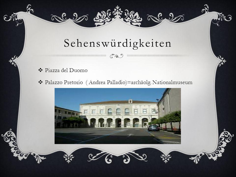 Sehenswürdigkeiten  Piazza del Duomo  Palazzo Pretorio ( Andrea Palladio)=archäolg. Nationalmuseum