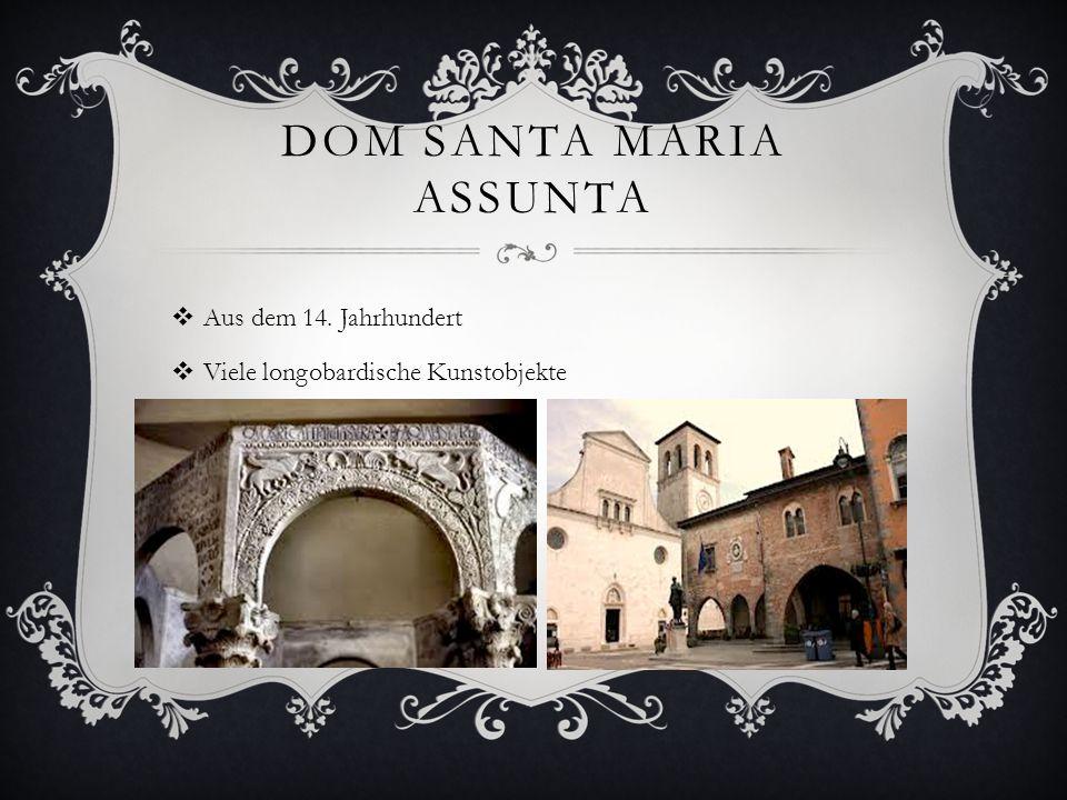 DOM SANTA MARIA ASSUNTA  Aus dem 14. Jahrhundert  Viele longobardische Kunstobjekte