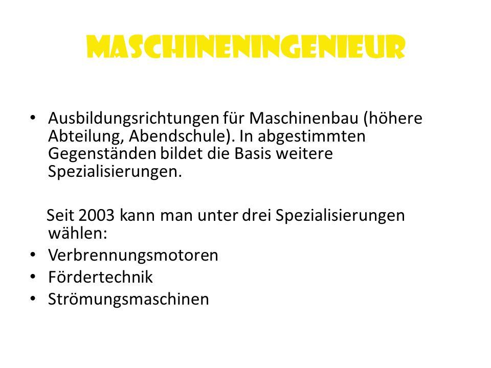 Maschineningenieur Ausbildungsrichtungen für Maschinenbau (höhere Abteilung, Abendschule).