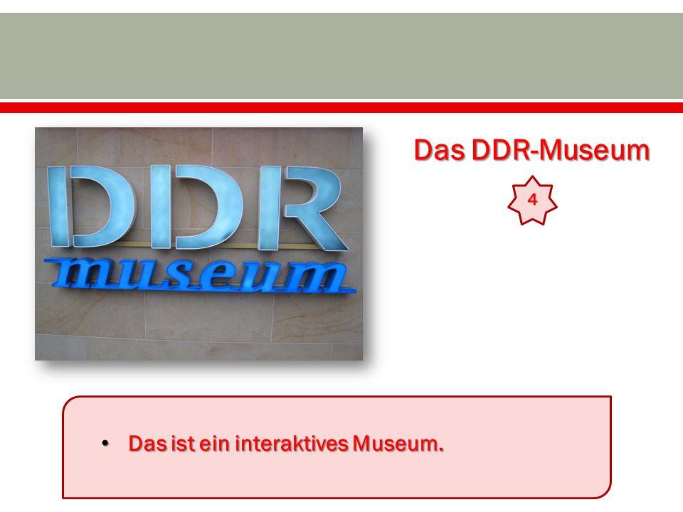 Das DDR-Museum 4 Das ist ein interaktives Museum.
