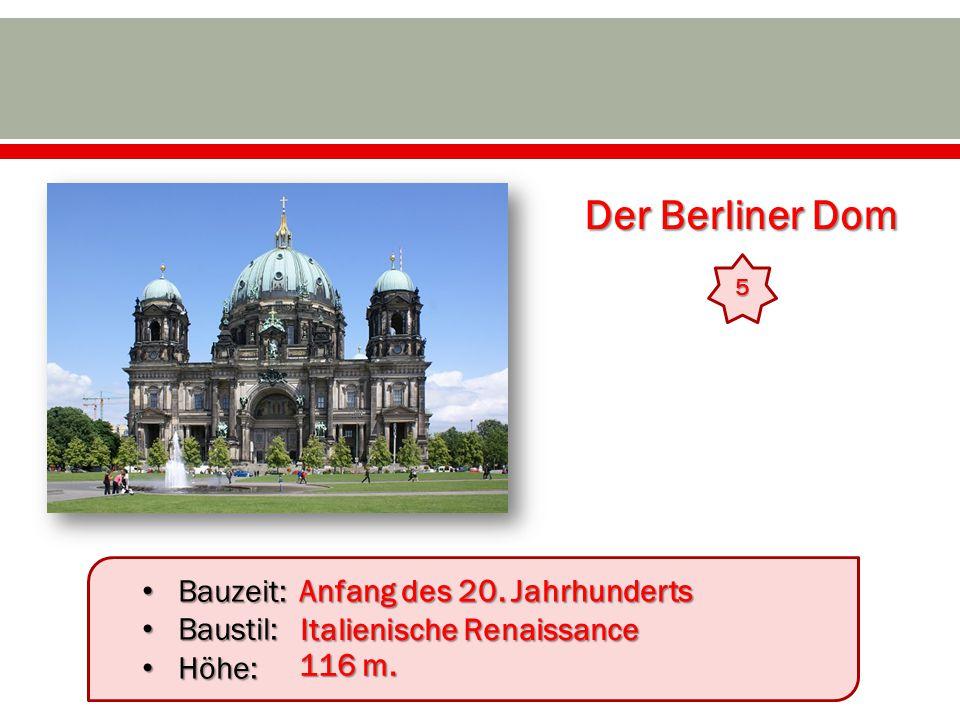 Der Berliner Dom 5 Bauzeit: Bauzeit: Baustil: Baustil: Höhe: Höhe: Anfang des 20. Jahrhunderts Italienische Renaissance 116 m.