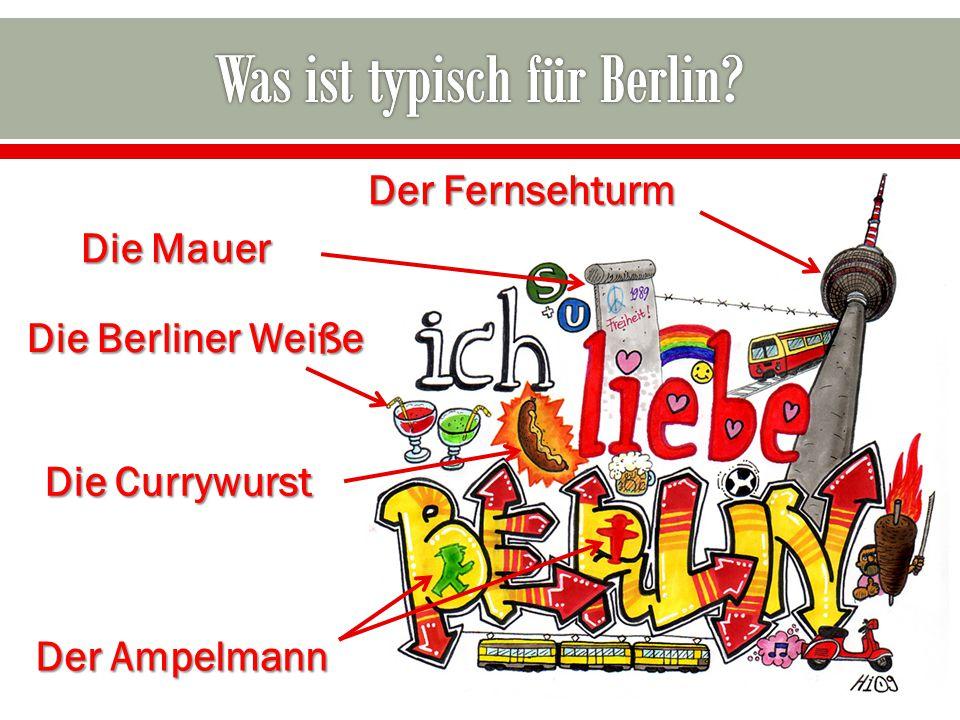 Die Mauer Der Fernsehturm Die Currywurst Der Ampelmann Die Berliner Weiße