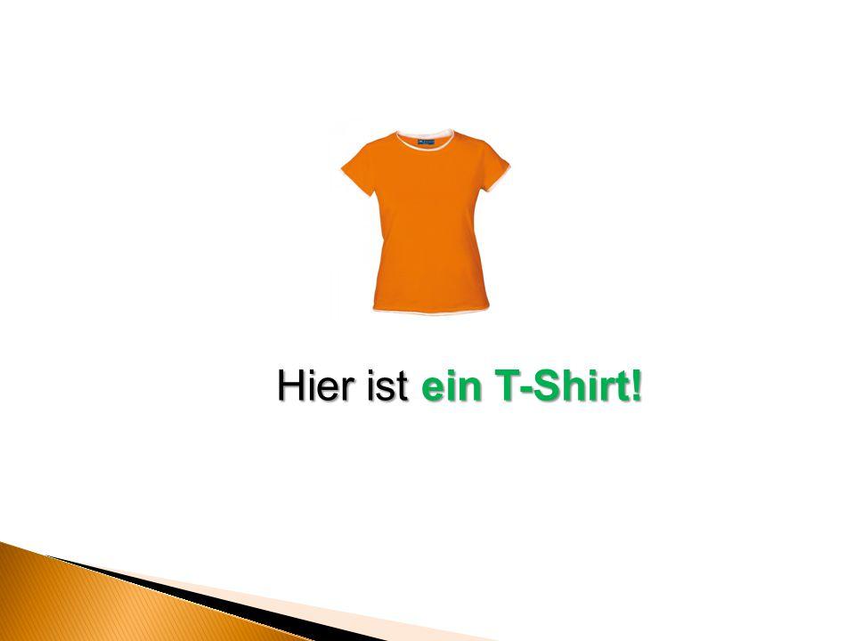Hier ist ein T-Shirt!