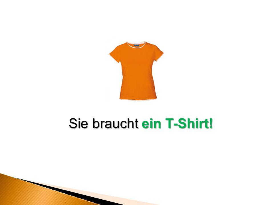 Sie braucht ein T-Shirt!