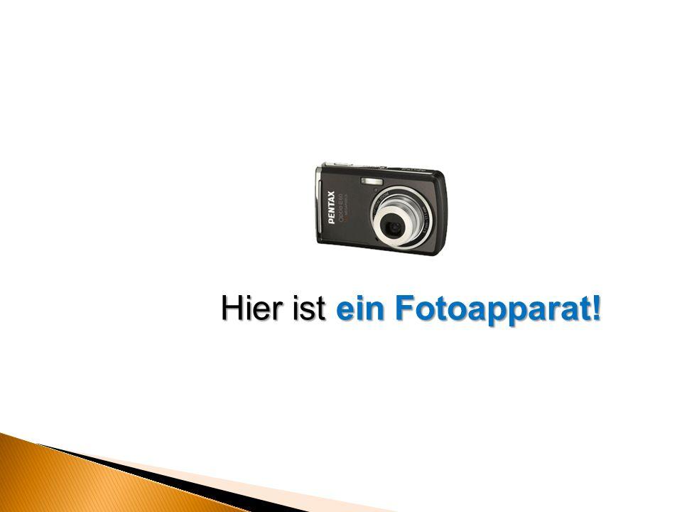 Hier ist ein Fotoapparat!