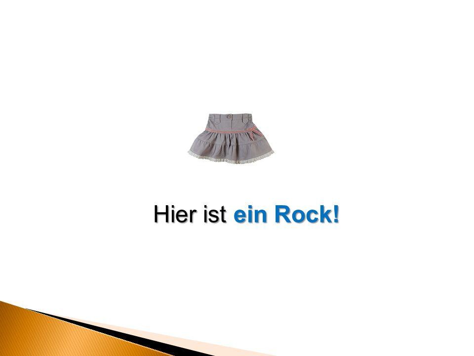 Hier ist ein Rock!