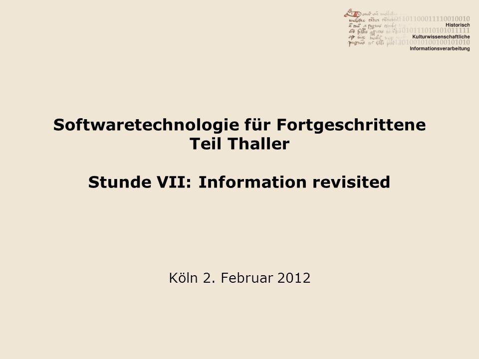 Softwaretechnologie für Fortgeschrittene Teil Thaller Stunde VII: Information revisited Köln 2.