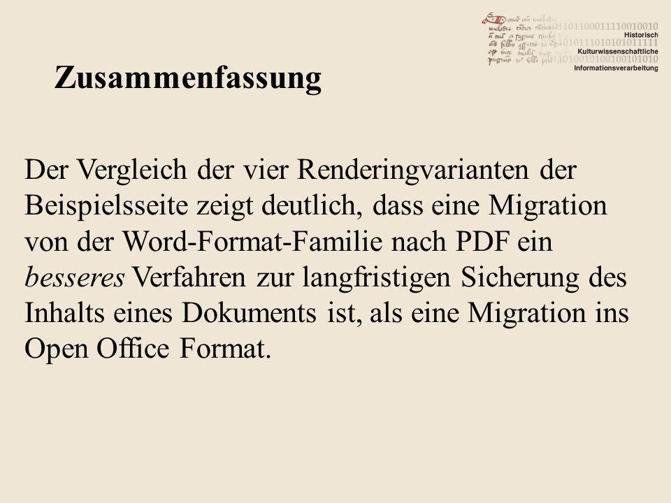 Der Vergleich der vier Renderingvarianten der Beispielsseite zeigt deutlich, dass eine Migration von der Word-Format-Familie nach PDF ein besseres Verfahren zur langfristigen Sicherung des Inhalts eines Dokuments ist, als eine Migration ins Open Office Format.