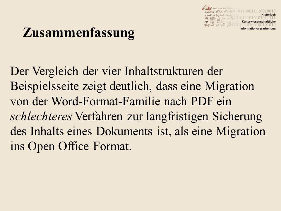 Der Vergleich der vier Inhaltstrukturen der Beispielsseite zeigt deutlich, dass eine Migration von der Word-Format-Familie nach PDF ein schlechteres Verfahren zur langfristigen Sicherung des Inhalts eines Dokuments ist, als eine Migration ins Open Office Format.