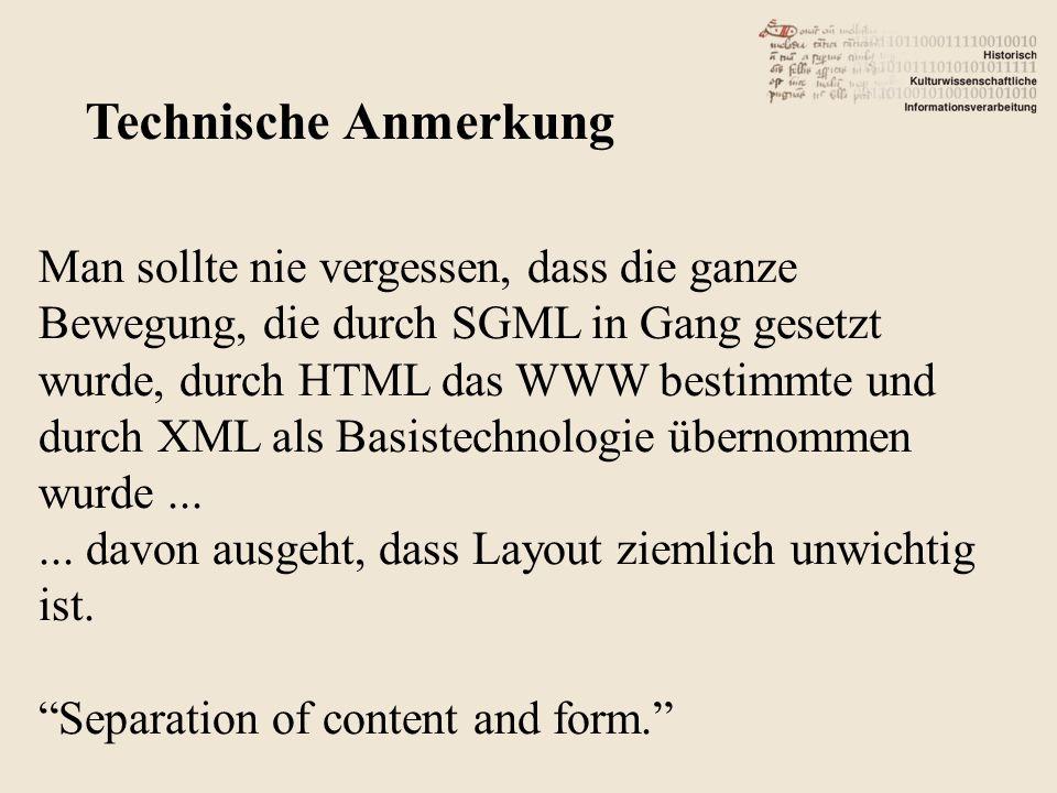 Man sollte nie vergessen, dass die ganze Bewegung, die durch SGML in Gang gesetzt wurde, durch HTML das WWW bestimmte und durch XML als Basistechnologie übernommen wurde......