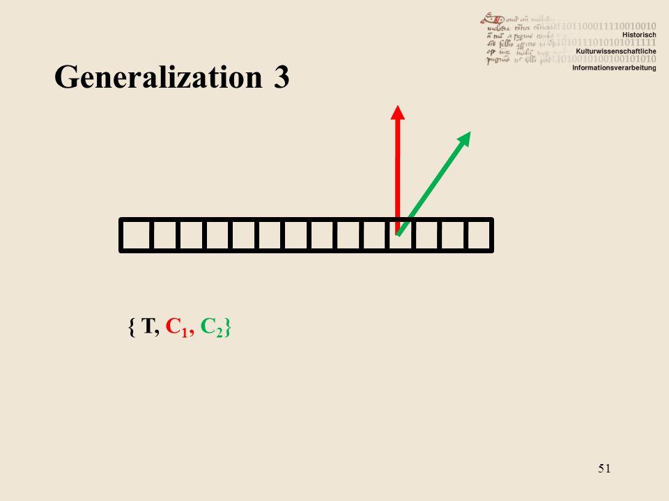 Generalization 3 51 { T, C 1, C 2 }