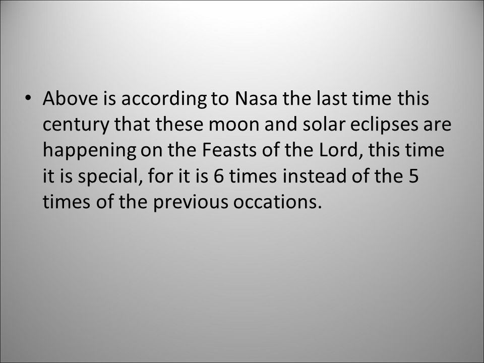 Above is according to Nasa the last time this century that these moon and solar eclipses are happening on the Feasts of the Lord, this time it is spec