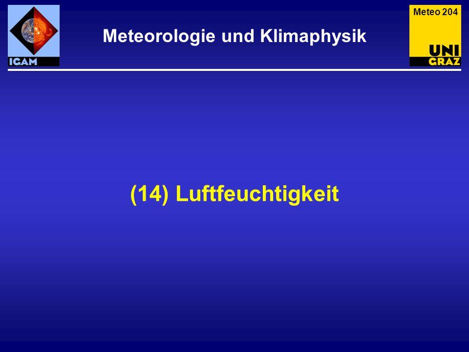 Luftfeuchtigkeit (grob) Meteo 205 Ohne Wasser in seinen verschiedenen Aggregatzuständen wäre das Wettergeschehen ziemlich langweilig.
