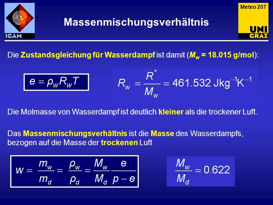 Massenmischungsverhältnis Meteo 207 Die Zustandsgleichung für Wasserdampf ist damit (M w = 18.015 g/mol): Die Molmasse von Wasserdampf ist deutlich kl