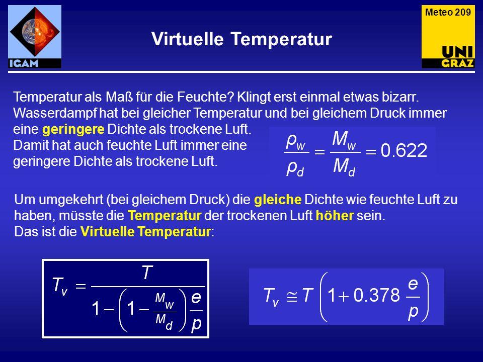 Virtuelle Temperatur Meteo 209 Temperatur als Maß für die Feuchte? Klingt erst einmal etwas bizarr. Wasserdampf hat bei gleicher Temperatur und bei gl