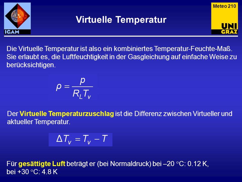 Meteo 210 Die Virtuelle Temperatur ist also ein kombiniertes Temperatur-Feuchte-Maß. Sie erlaubt es, die Luftfeuchtigkeit in der Gasgleichung auf einf