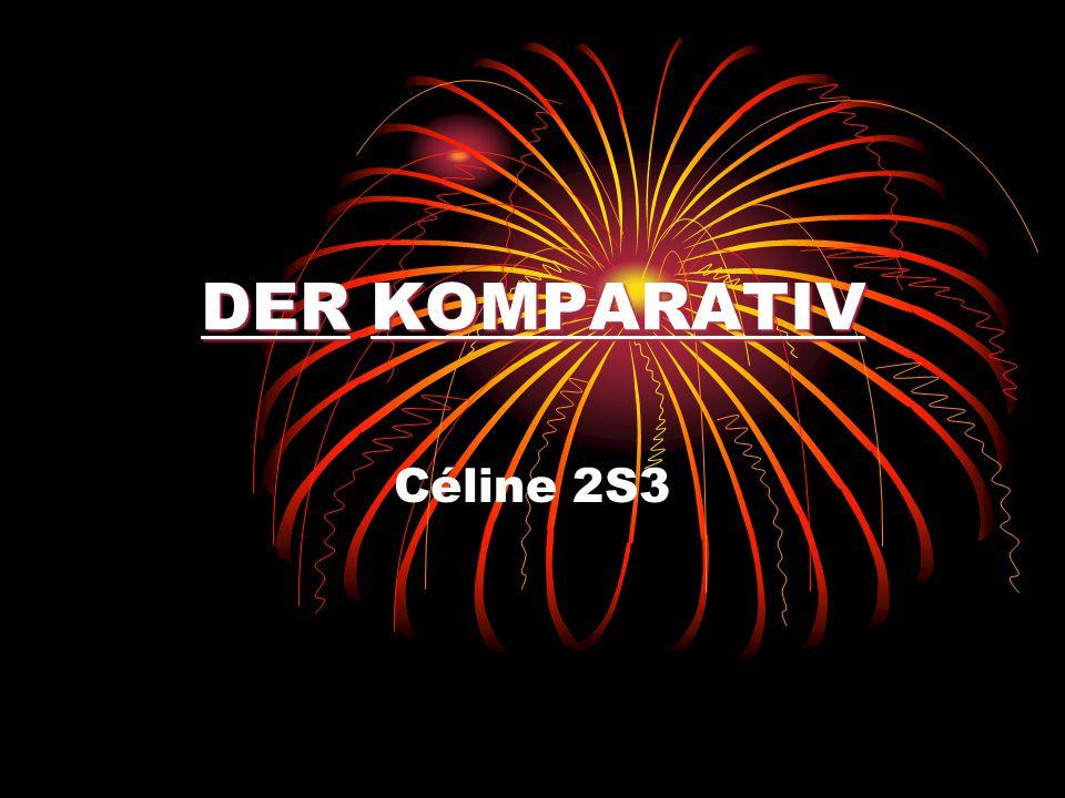 DERKOMPARATIV DER KOMPARATIV Céline 2S3
