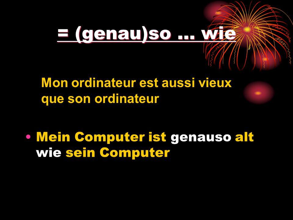 = (genau)so … wie Mein Computer ist genauso alt wie sein Computer Mon ordinateur est aussi vieux que son ordinateur