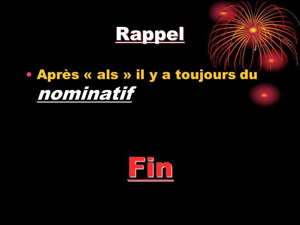 Rappel Après « als » il y a toujours du nominatif Fin
