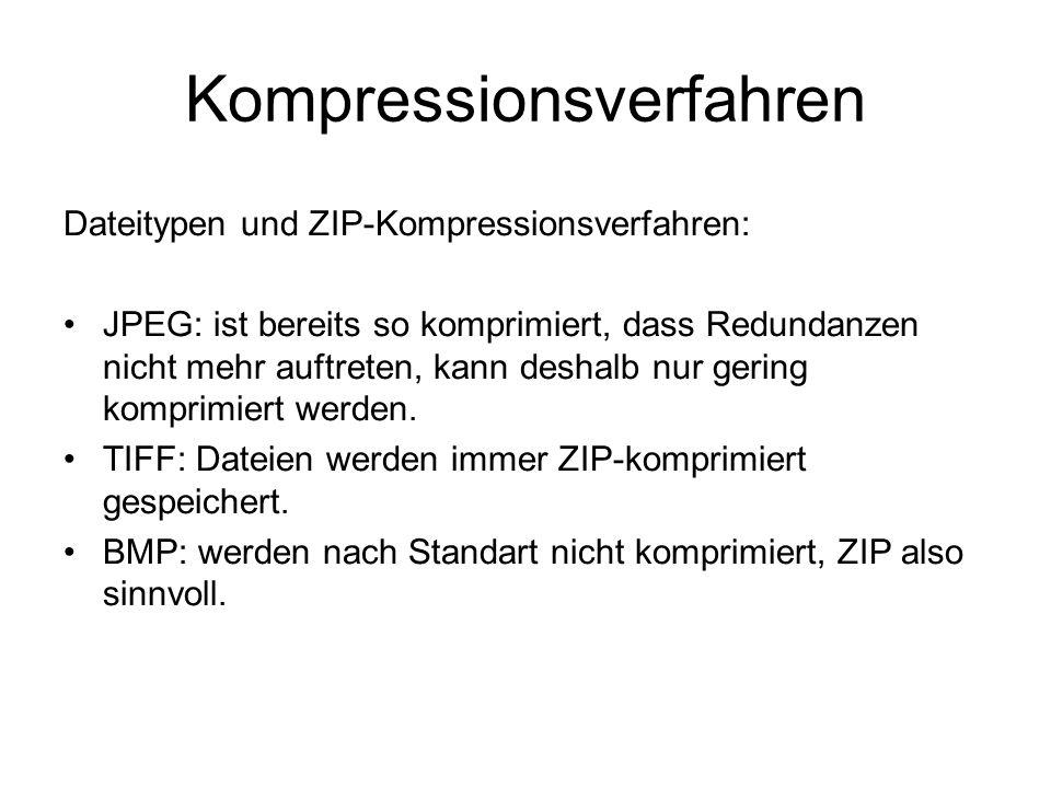 Kompressionsverfahren Dateitypen und ZIP-Kompressionsverfahren: JPEG: ist bereits so komprimiert, dass Redundanzen nicht mehr auftreten, kann deshalb nur gering komprimiert werden.