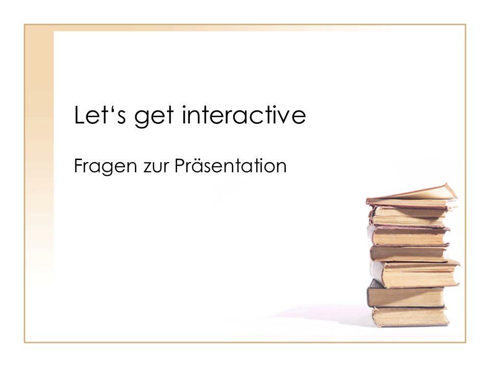 Let's get interactive Fragen zur Präsentation