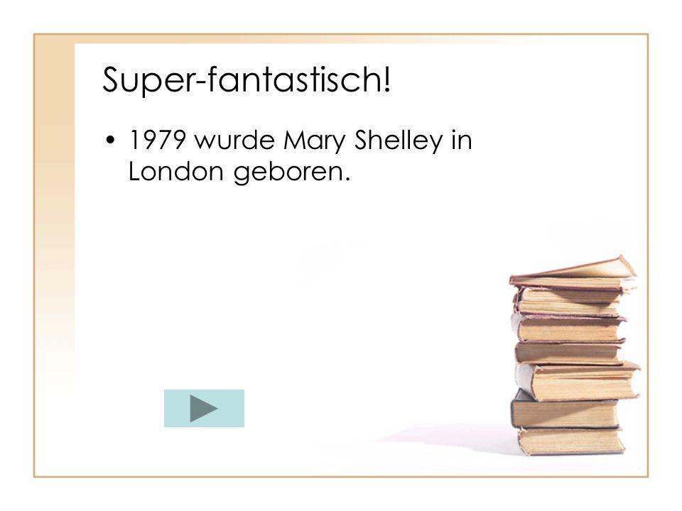 Super-fantastisch! 1979 wurde Mary Shelley in London geboren.