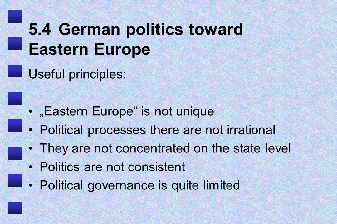 "5.4German politics toward Eastern Europe Useful principles: ""Eastern Europe"" is not unique Political processes there are not irrational They are not c"