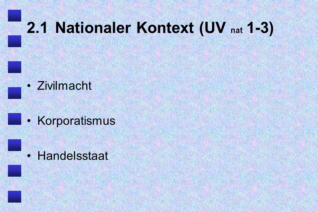 2.1Nationaler Kontext (UV nat 1-3) Zivilmacht Korporatismus Handelsstaat