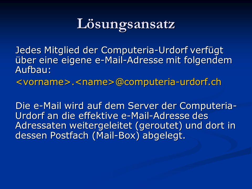 Lösungsansatz Jedes Mitglied der Computeria-Urdorf verfügt über eine eigene e-Mail-Adresse mit folgendem Aufbau: <vorname>.<name>@computeria-urdorf.ch