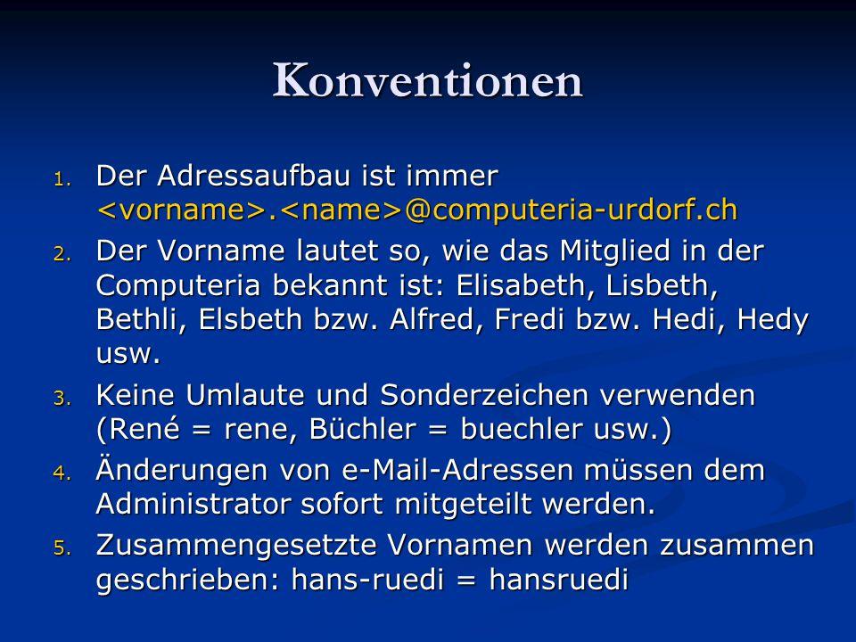 Konventionen 1. Der Adressaufbau ist immer. @computeria-urdorf.ch 2. Der Vorname lautet so, wie das Mitglied in der Computeria bekannt ist: Elisabeth,