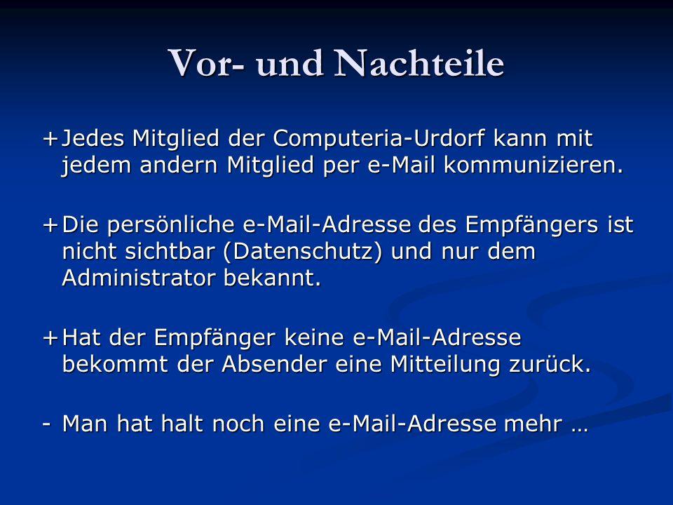 Vor- und Nachteile +Jedes Mitglied der Computeria-Urdorf kann mit jedem andern Mitglied per e-Mail kommunizieren. +Die persönliche e-Mail-Adresse des