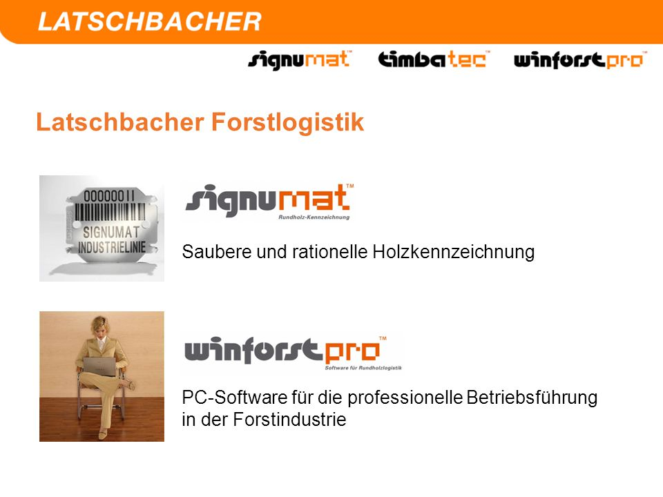 Saubere und rationelle Holzkennzeichnung PC-Software für die professionelle Betriebsführung in der Forstindustrie Latschbacher Forstlogistik
