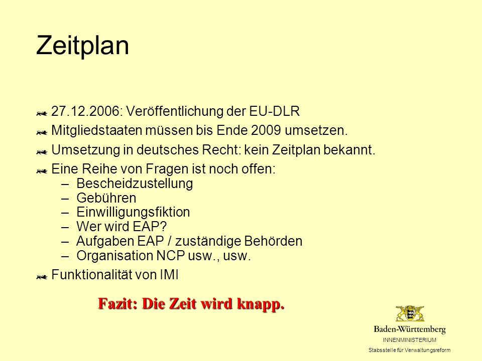 INNENMINISTERIUM Stabsstelle für Verwaltungsreform Zeitplan 27.12.2006: Veröffentlichung der EU-DLR Mitgliedstaaten müssen bis Ende 2009 umsetzen.