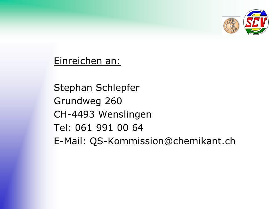 Einreichen an: Stephan Schlepfer Grundweg 260 CH-4493 Wenslingen Tel: 061 991 00 64 E-Mail: QS-Kommission@chemikant.ch