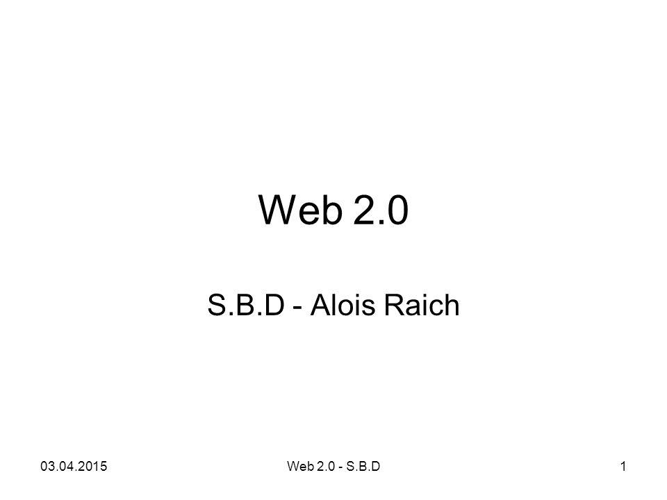 Web 2.0 Steht für eine Reihe interaktiver und kollaborativer Elemente des InternetsInternets Bezieht sich weniger auf spezifische Technologien oder Innovationen, sondern primär auf eine veränderte Nutzung und Wahrnehmung des Internets Hauptaspekt: Benutzer erstellen und bearbeiten Inhalte in quantitativ und qualitativ entscheidendem Maße selbst von einer Vielzahl von Individuen, die sich mit Hilfe sozialer Software zusätzlich untereinander vernetzen sozialer Software 03.04.20152Web 2.0 - S.B.D