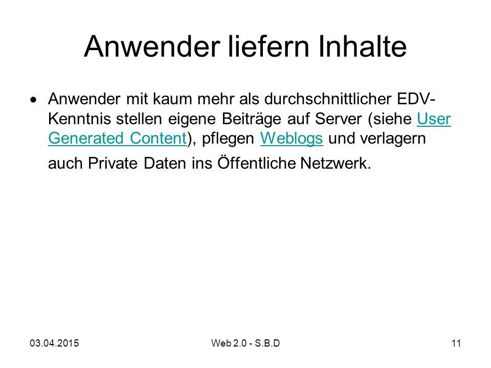 Anwender liefern Inhalte  Anwender mit kaum mehr als durchschnittlicher EDV- Kenntnis stellen eigene Beiträge auf Server (siehe User Generated Conten